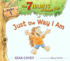 Just the Way I Am: Habit 1 (7 Habits of Happy Kids Series)  I want the entire series! ;)   # Pinterest++ for iPad #
