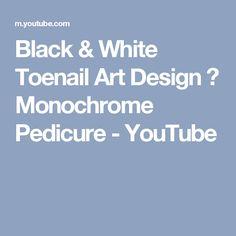 Black & White Toenail Art Design ♥ Monochrome Pedicure - YouTube
