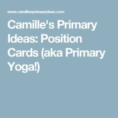 Camille's Primary Ideas: Position Cards (aka Primary Yoga!)