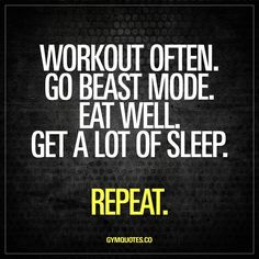 Workout often. Go beast mode. Eat well. Get a lot of sleep. Repeat. Workout often and hard. Go beast mode in the gym. Eat well and make sure you get a lot of good sleep. Repeat. And repeat again. #love #life