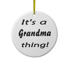 It's a grandma thing!
