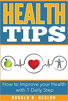 Health Tips: How to Improve your Health with 1 Daily Step (Health Fitness & Nutrition, Dieting, Mental Health, Diets and Weight Loss) - Kindle edition by Ronald Nealon. Health, Fitness & Dieting Kindle eBooks @ http://amzn.to/21psEIx
