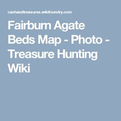 Fairburn Agate Beds Map Helpful Hints Pinterest