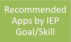 Lots of great and free apps divided by skill area, related service area, and IEP goal!