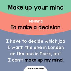 Idiom of the day: Make up your mind.  -         Repinned by Chesapeake College Adult Ed. We offer free classes on the Eastern Shore of MD to help you earn your GED - H.S. Diploma or Learn English (ESL) .   For GED classes contact Danielle Thomas 410-829-6043 dthomas@chesapeke.edu  For ESL classes contact Karen Luceti - 410-443-1163  Kluceti@chesapeake.edu .  www.chesapeake.edu
