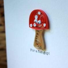 For a Fun Guy Quilled Mushroom Card - Unique Greeting Card - Cards for Men