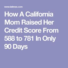 How A California Mom Raised Her Credit Score From 588 to 781 In Only 90 Days