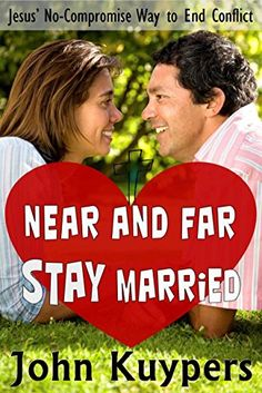 Near and Far Stay Married: Jesus' No-Compromise Way to End Conflict eBook: John Kuypers: Kindle Store