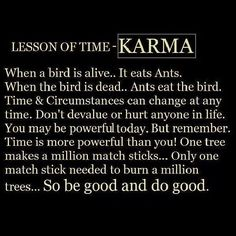 Karma.  I've seen alot of posts about it lately and I don't think it's understood that karma will resolve the who was right or who was wrong.  Continue to try to convince yourself, we shall see in the end.