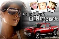 """Bella Swan: Kidnapper by Kambria Rain (Romance/Humor) - """"Um. Hi. I don't really know how to say this, but I have your kids with me, and I was thinking maybe you would like them back.""""  This funny love story between Bella and Edward includes a few really cute kids, steamy fluff and hilarious moments that will leave you satisfied with this great romance.   Great fic!!"""