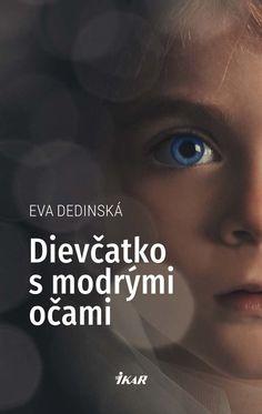 Kniha: Dievčatko s modrými očami (Eva Dedinská) | bux.sk Movies, Movie Posters, Author, Films, Film Poster, Cinema, Movie, Film, Movie Quotes