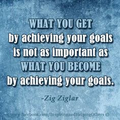 """WHAT YOU GET by achieving your goals is not as important as WHAT YOU BECOME by achieving your goals."" -Zig Ziglar  #quotes #inspirational #zigziglar"