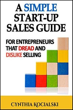 A Simple Start-up Sales Guide: For Entrepreneurs that Dread and Dislike Selling by Cynthia Kocialski, http://www.amazon.com/dp/B00RS0H8VE/ref=cm_sw_r_pi_dp_iUF4ub0P077E9