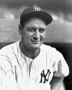 Lou Gehrig...I hope to meet this man someday on the great baseball diamond in the sky