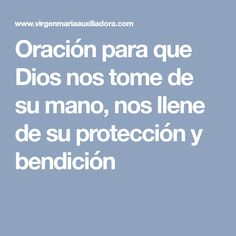 Oración para que Dios nos tome de su mano, nos llene de su protección y bendición