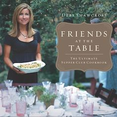 """Friends at the Table: The Ultimate Supper Club Cookbook"" by Debbie Shawcross"