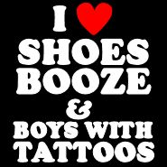 haha!! maybe not the booze that much or the shoes come to think of it. so just the tats. lol
