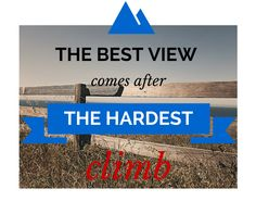 climb THE HARDEST comes after THE BEST VIEW