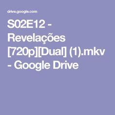 S02E12 - Revelações [720p][Dual] (1).mkv - Google Drive