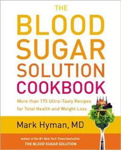 Free download The blood sugar solution cookbook more than 175 ultra-tasty recipes for total health and weight loss by Dr. Mark Hyman.