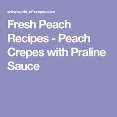 Fresh Peach Recipes - Peach Crepes with Praline Sauce