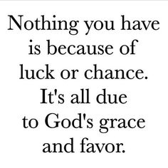 It's all due to God's grace and favor. Prayer Quotes, Faith Quotes, Spiritual Quotes, True Quotes, Godly Quotes, Prayer Scriptures, Spiritual Thoughts, Faith Prayer, Religious Quotes