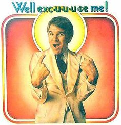 Steve Martin - Saw him preform in  person before the Nitty Gritty Dirt Band in the early 70's.
