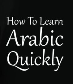 How to Learn Arabic Quickly. http://www.islamic-web.com/arabic-course/how-to-learn-arabic/