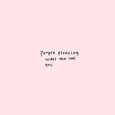 People pleasing hides the real you   Pinterest: Natalia Escaño