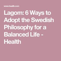 Lagom: 6 Ways to Adopt the Swedish Philosophy for a Balanced Life - Health