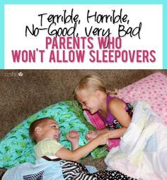 Terrible, Horrible, No-Good, Very Bad Parents Who Won't Allow Sleepovers