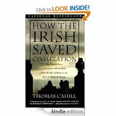 How the Irish Saved Civilization by Thomas Cahill. The pivotal role of Ireland in the evolution of Euorpe from the classical age of Rome to the medieval era.  Éirinn go Brách!