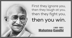 First they ignore you, then they laugh at you, then they fight you, then you win - Mahatma Gandhi  #Communication, #creativity, #delegation, #entrepreneurs, #Leaders, #leadership, #management, #Managing, #Startups