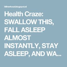 Health Craze: SWALLOW THIS, FALL ASLEEP ALMOST INSTANTLY, STAY ASLEEP, AND WAKE UP REFRESHED