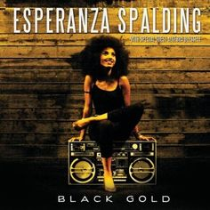 Black Power Playlist! #14 Black Gold by the talented and gorgeous Esperanza Spalding