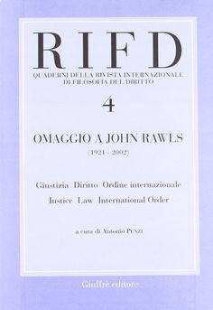 Omaggio a John Rawls : (1921-2002) : giustizia diritto ordine internazionale = justice law international order / a cura di Antonio Punzi. - 2004