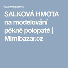 SALKOVÁ HMOTA na modelování pěkně polopatě | Mimibazar.cz