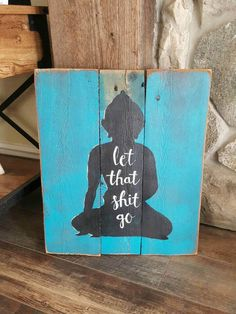 Check out this item in my Etsy shop https://www.etsy.com/listing/516920739/buddha-let-that-shit-go-reclaimed-wood