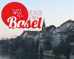 Weekend guide to the best things to see, eat and do in Basel, Switzerland