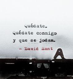 Quédate. Quédate conmigo y que se jodan. -  David Sant