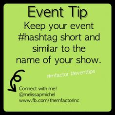 #Event Tip: Keep your event #hashtag short and similar to the name of your show. #mfactor www.melissamichel.com