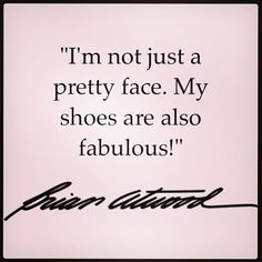 """Brian Atwood """"I'm not just a pretty face, My shoes are also fabulous."""""""