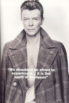 """We Shouldn't be afraid to experiment...it is the spirit of Dionysus"" David B."