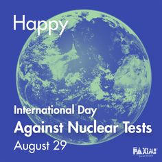 August 29 - International Day Against Nuclear Tests