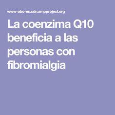 La coenzima Q10 beneficia a las personas con fibromialgia