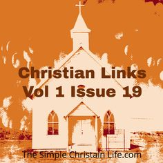 Christian Links Vol 1 Issue 19 on The Simple Christian Life.com.