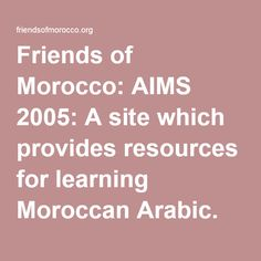 Friends of Morocco: AIMS 2005: A site which provides resources for learning Moroccan Arabic.