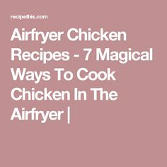 Airfryer Chicken Recipes - 7 Magical Ways To Cook Chicken In The Airfryer |