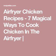 Airfryer Chicken Recipes - 7 Magical Ways To Cook Chicken In The Airfryer |