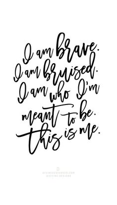 I am brave. I am bruised. I am who I'm meant to be. This is me. The Greatest Showman Quotes and Lyrics - Hugh Jackman, PT Barnum -Zac Efron, Zendaya, Keala Settle Divine Designs Co - Printable BUNDLE Lyric Quotes, Movie Quotes, Motivational Quotes, Life Quotes, Inspirational Quotes, Broadway Quotes, Quotable Quotes, Zac Efron, Showman Movie